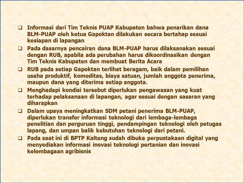  Informasi dari Tim Teknis PUAP Kabupaten bahwa penarikan dana BLM-PUAP oleh ketua Gapoktan dilakukan secara bertahap sesuai kesiapan di lapangan  P