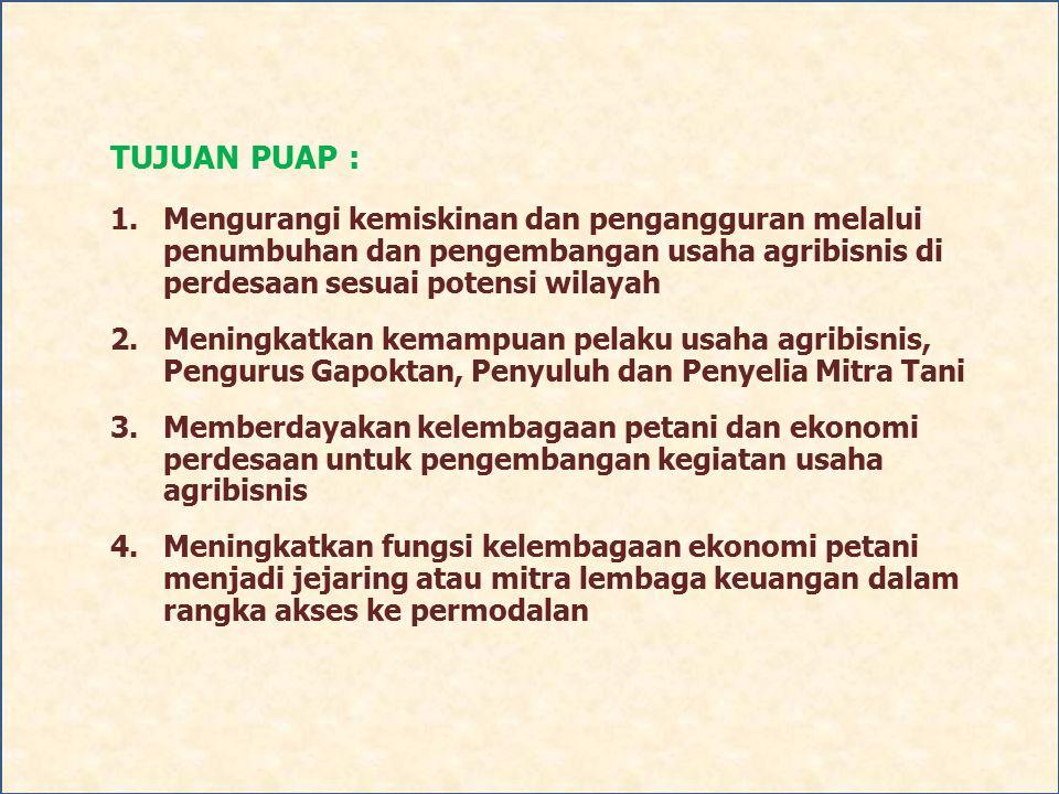 TUJUAN PUAP : 1.Mengurangi kemiskinan dan pengangguran melalui penumbuhan dan pengembangan usaha agribisnis di perdesaan sesuai potensi wilayah 2.Meni