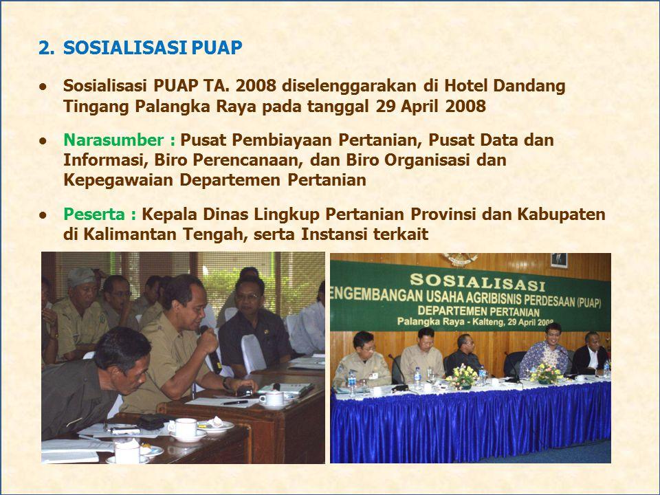 2.SOSIALISASI PUAP ●Sosialisasi PUAP TA. 2008 diselenggarakan di Hotel Dandang Tingang Palangka Raya pada tanggal 29 April 2008 ●Narasumber : Pusat Pe