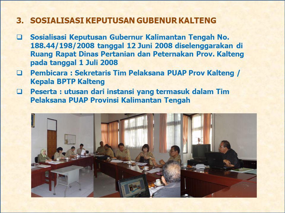 3.SOSIALISASI KEPUTUSAN GUBENUR KALTENG  Sosialisasi Keputusan Gubernur Kalimantan Tengah No. 188.44/198/2008 tanggal 12 Juni 2008 diselenggarakan di