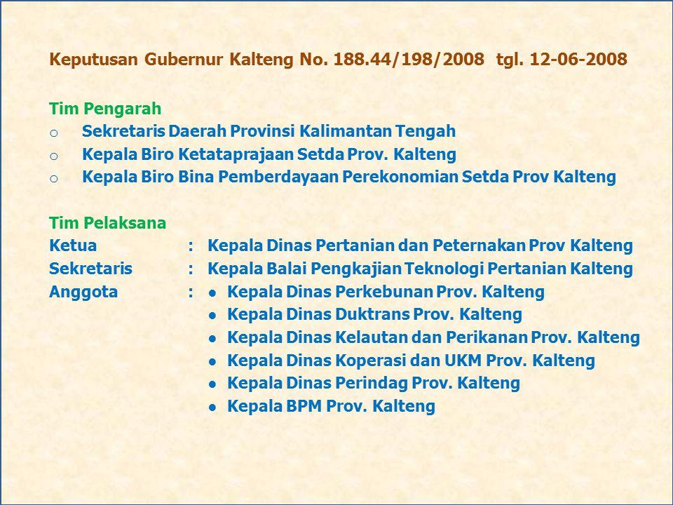 Keputusan Gubernur Kalteng No. 188.44/198/2008 tgl. 12-06-2008 Tim Pengarah o Sekretaris Daerah Provinsi Kalimantan Tengah o Kepala Biro Ketataprajaan