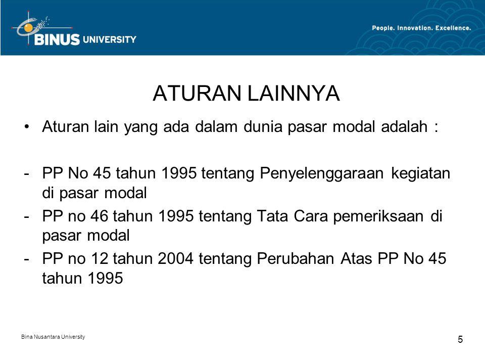 ATURAN LAINNYA Aturan lain yang ada dalam dunia pasar modal adalah : -PP No 45 tahun 1995 tentang Penyelenggaraan kegiatan di pasar modal -PP no 46 tahun 1995 tentang Tata Cara pemeriksaan di pasar modal -PP no 12 tahun 2004 tentang Perubahan Atas PP No 45 tahun 1995 Bina Nusantara University 5