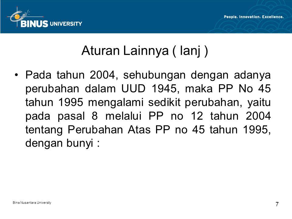 Aturan Lainnya ( lanj ) Pada tahun 2004, sehubungan dengan adanya perubahan dalam UUD 1945, maka PP No 45 tahun 1995 mengalami sedikit perubahan, yaitu pada pasal 8 melalui PP no 12 tahun 2004 tentang Perubahan Atas PP no 45 tahun 1995, dengan bunyi : Bina Nusantara University 7
