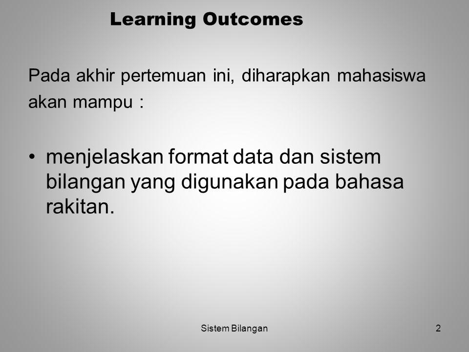 2 Learning Outcomes Pada akhir pertemuan ini, diharapkan mahasiswa akan mampu : menjelaskan format data dan sistem bilangan yang digunakan pada bahasa