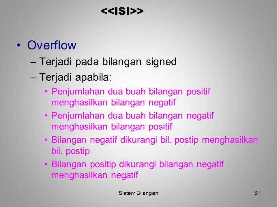 31 > Overflow –Terjadi pada bilangan signed –Terjadi apabila: Penjumlahan dua buah bilangan positif menghasilkan bilangan negatif Penjumlahan dua buah