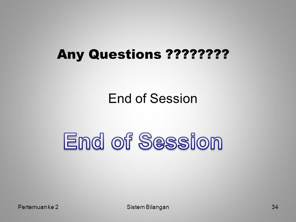 Any Questions ???????? End of Session Pertemuan ke 234Sistem Bilangan