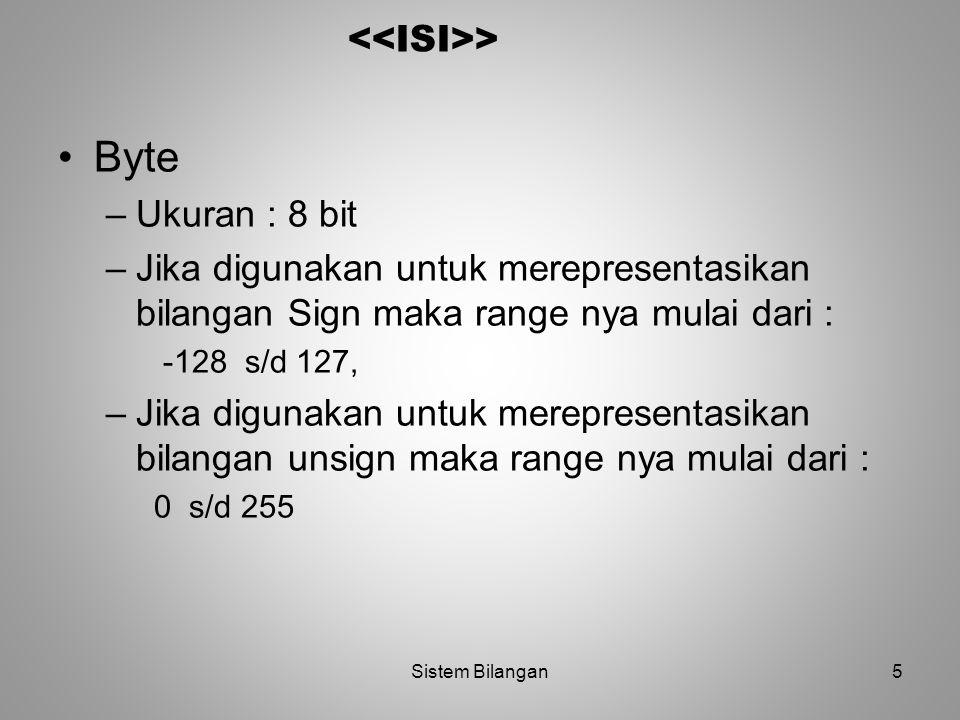 5 > Byte –Ukuran : 8 bit –Jika digunakan untuk merepresentasikan bilangan Sign maka range nya mulai dari : -128 s/d 127, –Jika digunakan untuk merepre