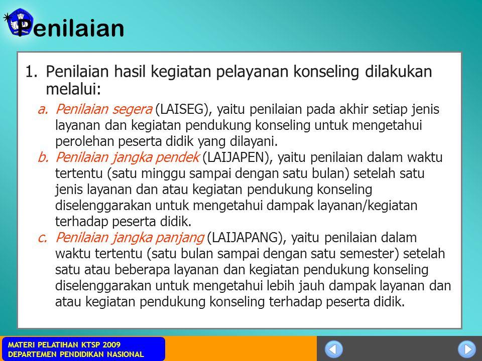 Sosialisasi KTSP MATERI PELATIHAN KTSP 2009 DEPARTEMEN PENDIDIKAN NASIONAL Penilaian 1.Penilaian hasil kegiatan pelayanan konseling dilakukan melalui: