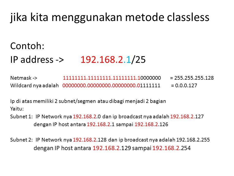 jika kita menggunakan metode classless Contoh: IP address ->192.168.2.1/25 Netmask -> 11111111.11111111.11111111.10000000 = 255.255.255.128 Wildcard n