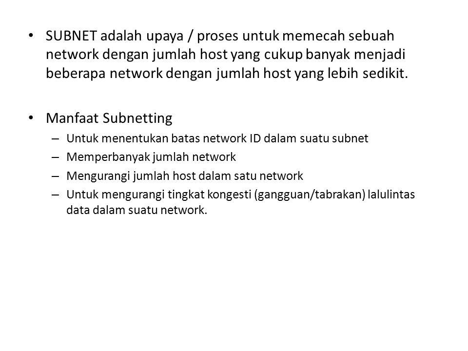 SUBNET adalah upaya / proses untuk memecah sebuah network dengan jumlah host yang cukup banyak menjadi beberapa network dengan jumlah host yang lebih
