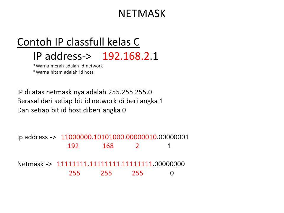 NETMASK Contoh IP classfull kelas C IP address->192.168.2.1 *Warna merah adalah id network *Warna hitam adalah id host IP di atas netmask nya adalah 2