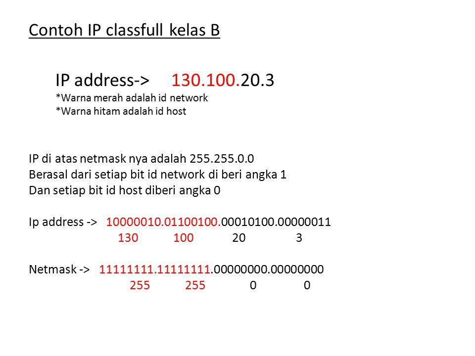 Contoh IP classfull kelas B IP address->130.100.20.3 *Warna merah adalah id network *Warna hitam adalah id host IP di atas netmask nya adalah 255.255.