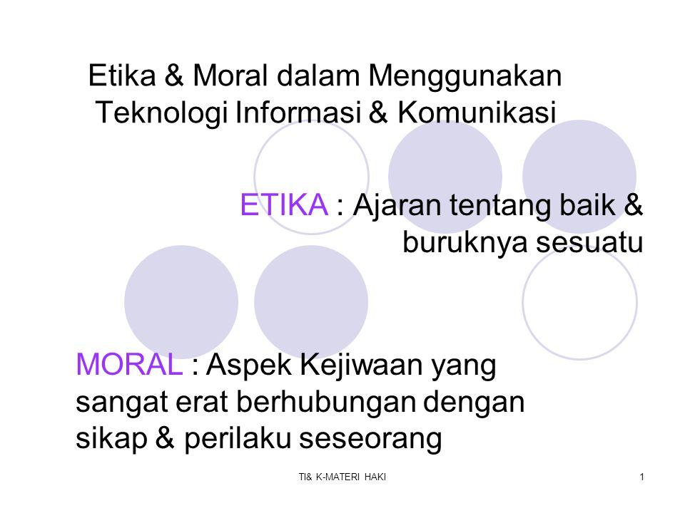 Etika & Moral dalam Menggunakan Teknologi Informasi & Komunikasi Etika & moral harus mndapat perhatian yg utama dlm penggunaan TIK, terutama dalam perangkat lunak (dalam hal ini software komputer).
