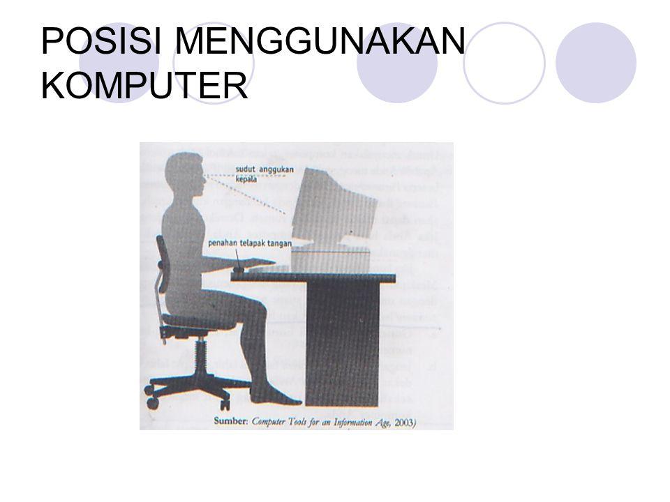 Posisi Komputer yang baik Posisi monitor diatur agar tidak memantulkan sumber cahaya lain.