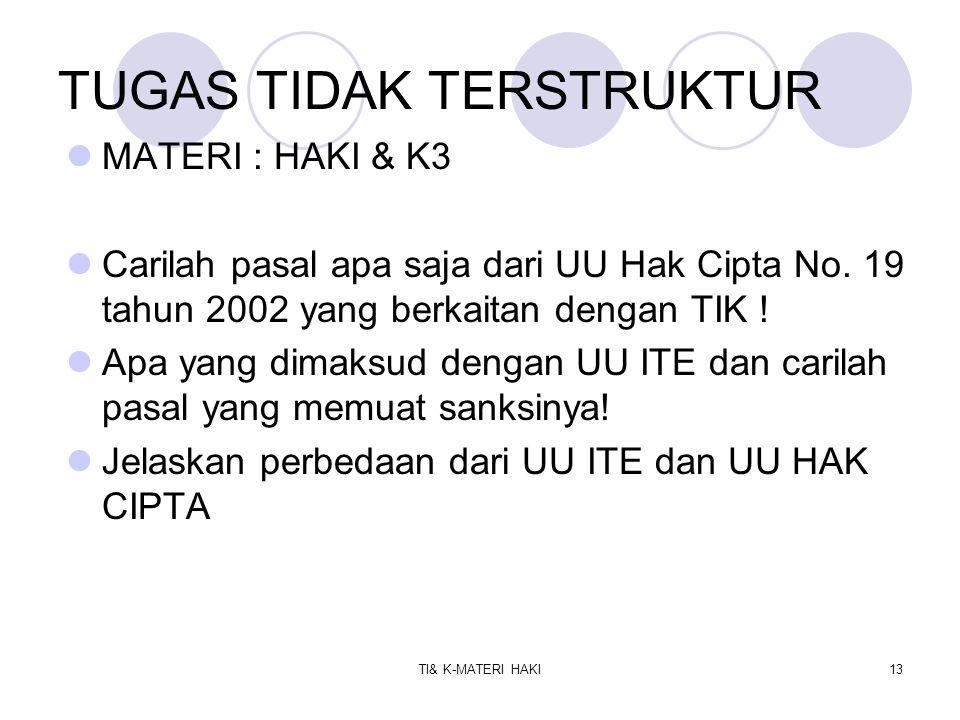 TI& K-MATERI HAKI13 TUGAS TIDAK TERSTRUKTUR MATERI : HAKI & K3 Carilah pasal apa saja dari UU Hak Cipta No. 19 tahun 2002 yang berkaitan dengan TIK !