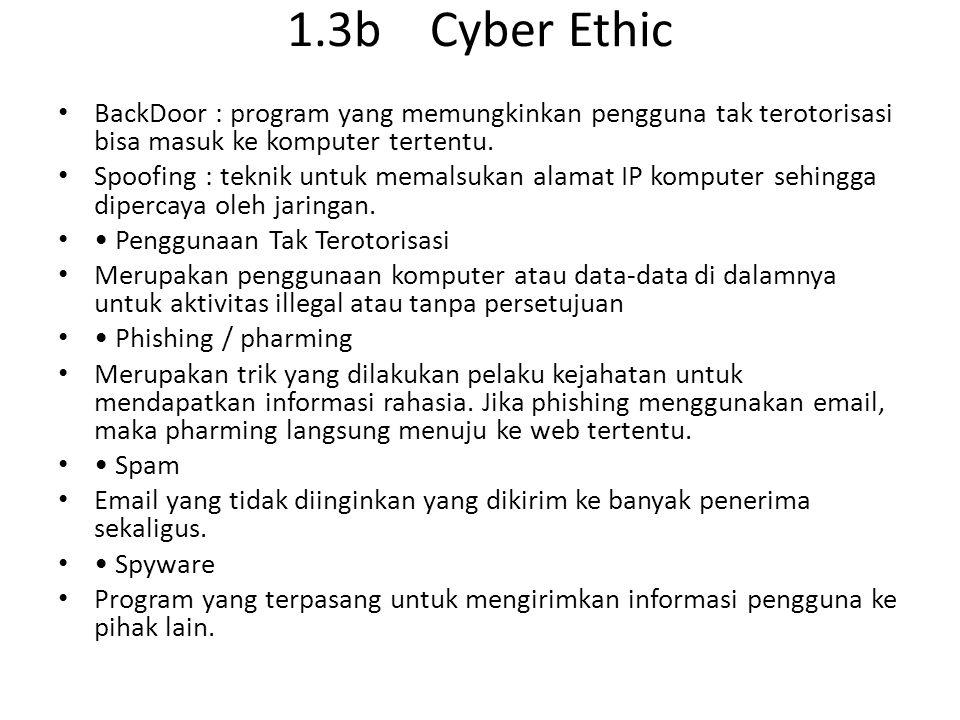 1.3b Cyber Ethic BackDoor : program yang memungkinkan pengguna tak terotorisasi bisa masuk ke komputer tertentu. Spoofing : teknik untuk memalsukan al