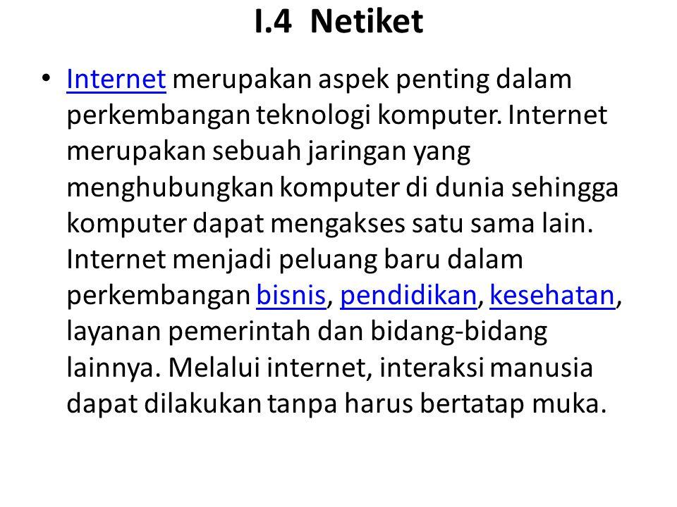 I.4 Netiket Internet merupakan aspek penting dalam perkembangan teknologi komputer. Internet merupakan sebuah jaringan yang menghubungkan komputer di