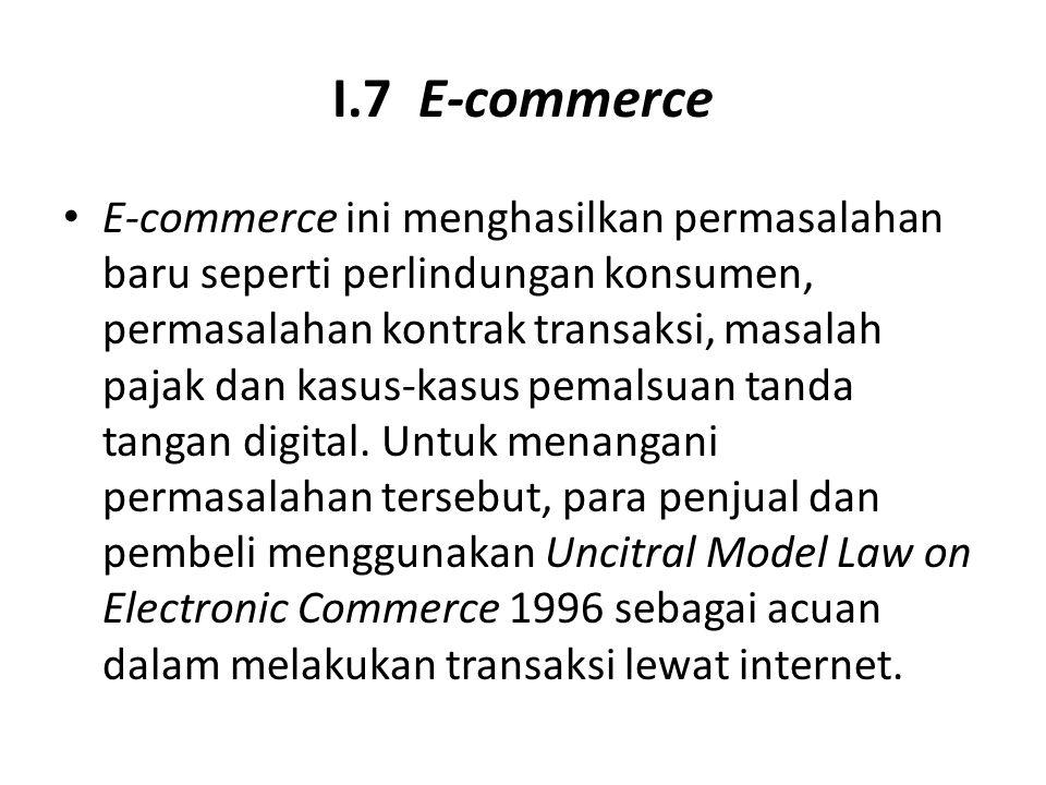 I.7 E-commerce E-commerce ini menghasilkan permasalahan baru seperti perlindungan konsumen, permasalahan kontrak transaksi, masalah pajak dan kasus-ka