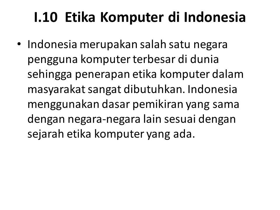 I.10 Etika Komputer di Indonesia Indonesia merupakan salah satu negara pengguna komputer terbesar di dunia sehingga penerapan etika komputer dalam mas