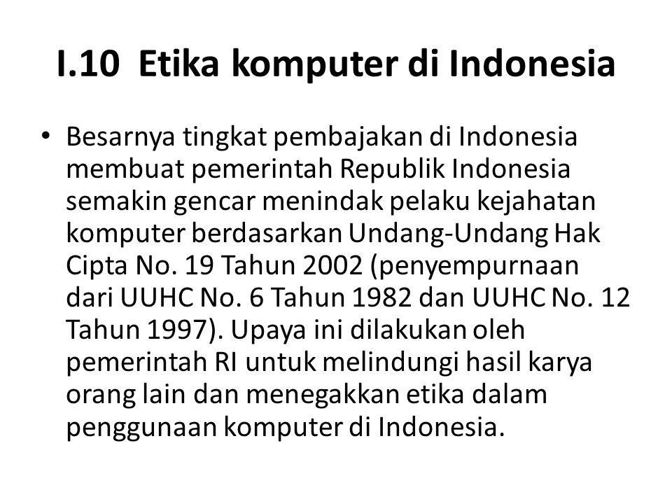 I.10 Etika komputer di Indonesia Besarnya tingkat pembajakan di Indonesia membuat pemerintah Republik Indonesia semakin gencar menindak pelaku kejahat