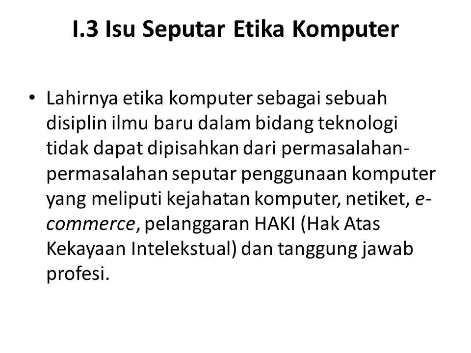 I.3 Isu Seputar Etika Komputer Lahirnya etika komputer sebagai sebuah disiplin ilmu baru dalam bidang teknologi tidak dapat dipisahkan dari permasalah