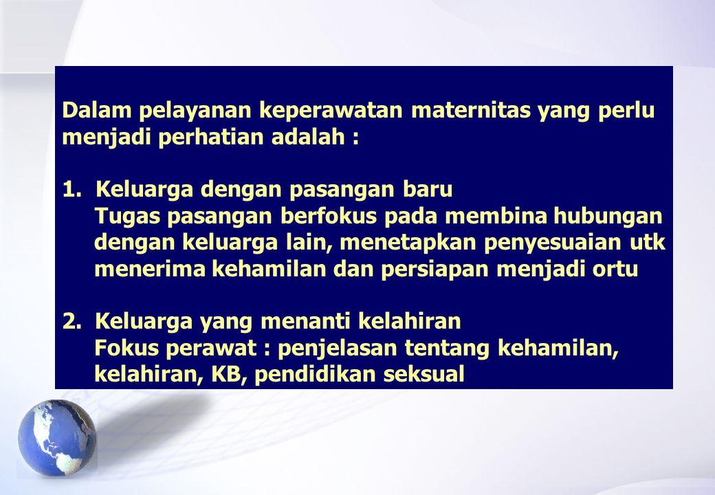 Dalam pelayanan keperawatan maternitas yang perlu menjadi perhatian adalah : 1.