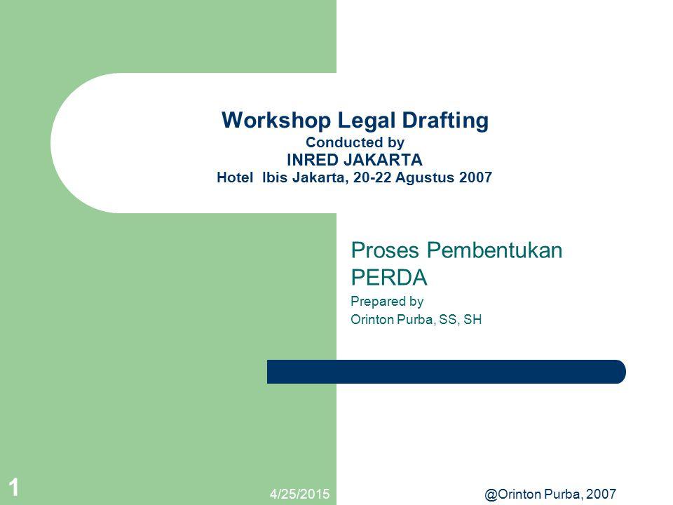 4/25/2015@Orinton Purba, 2007 1 Workshop Legal Drafting Conducted by INRED JAKARTA Hotel Ibis Jakarta, 20-22 Agustus 2007 Proses Pembentukan PERDA Pre