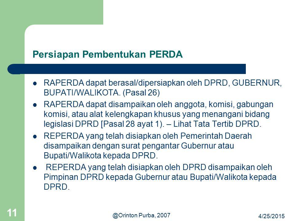 4/25/2015 @Orinton Purba, 2007 11 Persiapan Pembentukan PERDA RAPERDA dapat berasal/dipersiapkan oleh DPRD, GUBERNUR, BUPATI/WALIKOTA. (Pasal 26) RAPE