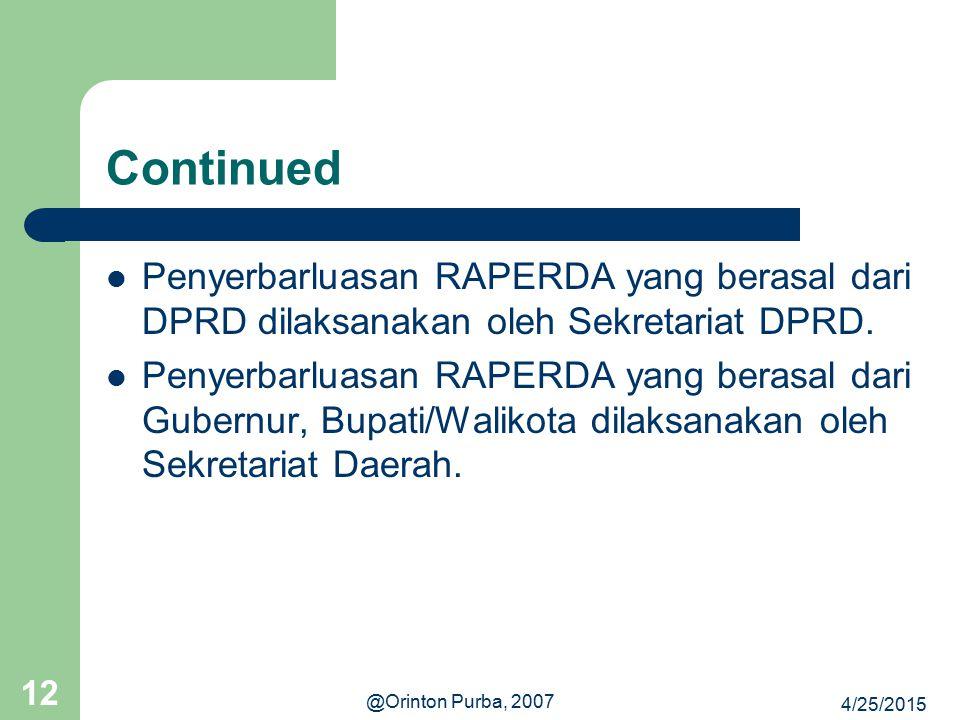 4/25/2015 @Orinton Purba, 2007 12 Continued Penyerbarluasan RAPERDA yang berasal dari DPRD dilaksanakan oleh Sekretariat DPRD. Penyerbarluasan RAPERDA