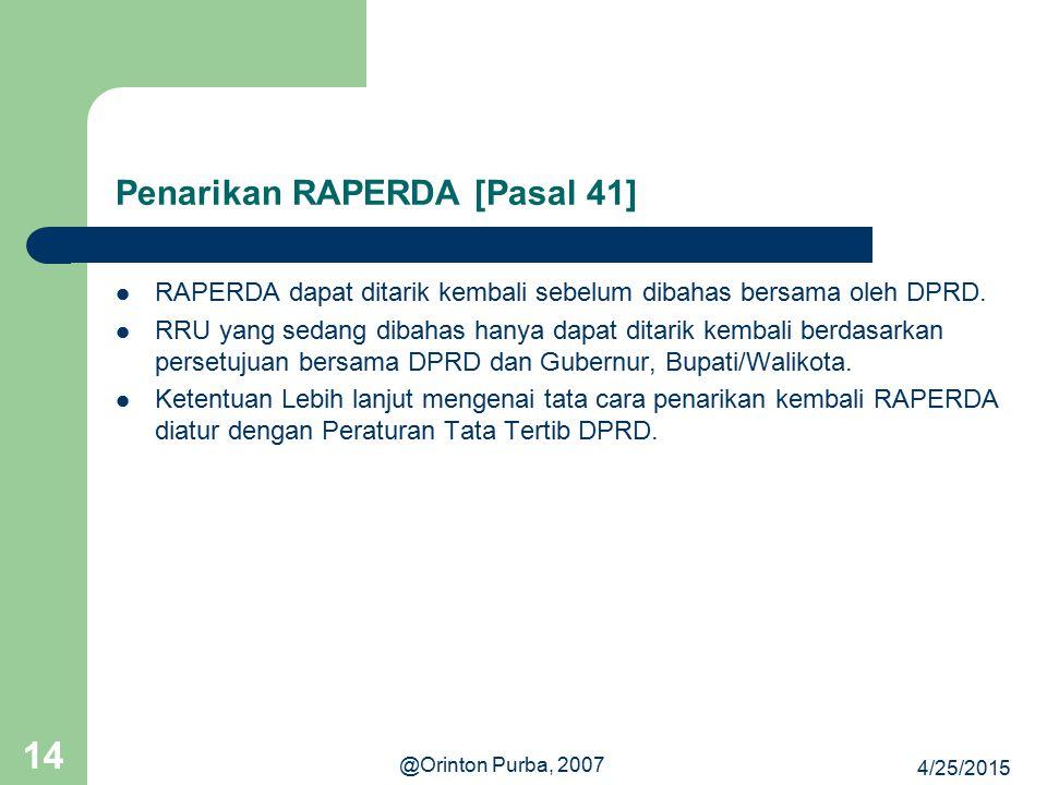 4/25/2015 @Orinton Purba, 2007 14 Penarikan RAPERDA [Pasal 41] RAPERDA dapat ditarik kembali sebelum dibahas bersama oleh DPRD. RRU yang sedang dibaha