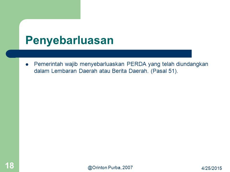 4/25/2015 @Orinton Purba, 2007 18 Penyebarluasan Pemerintah wajib menyebarluaskan PERDA yang telah diundangkan dalam Lembaran Daerah atau Berita Daera
