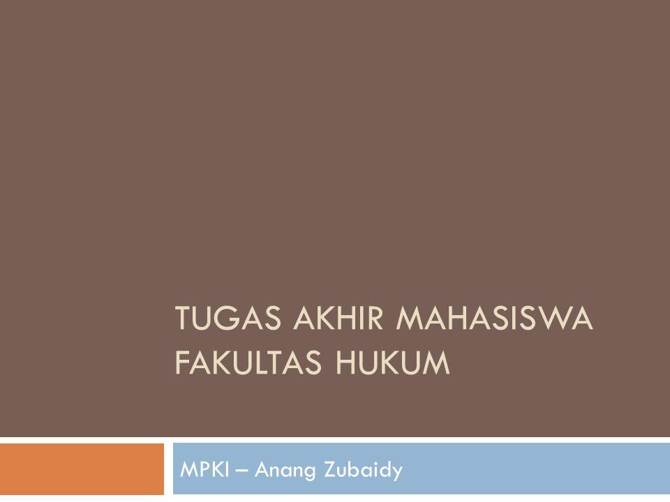 TUGAS AKHIR MAHASISWA FAKULTAS HUKUM MPKI – Anang Zubaidy