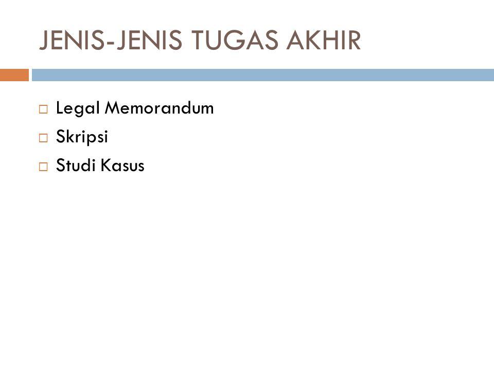 JENIS-JENIS TUGAS AKHIR  Legal Memorandum  Skripsi  Studi Kasus