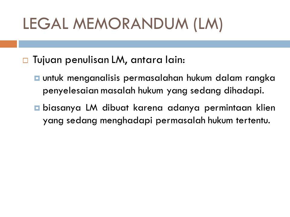 LANGKAH-LANGKAH PENYUSUNAN LEGAL MEMORANDUM (LM)  Mengidentifikasi dan mengungkap fakta-fakta hukum serta melakukan eliminasi hal-hal yang tidak relevan dengan masalah hukum yang dihadapi.