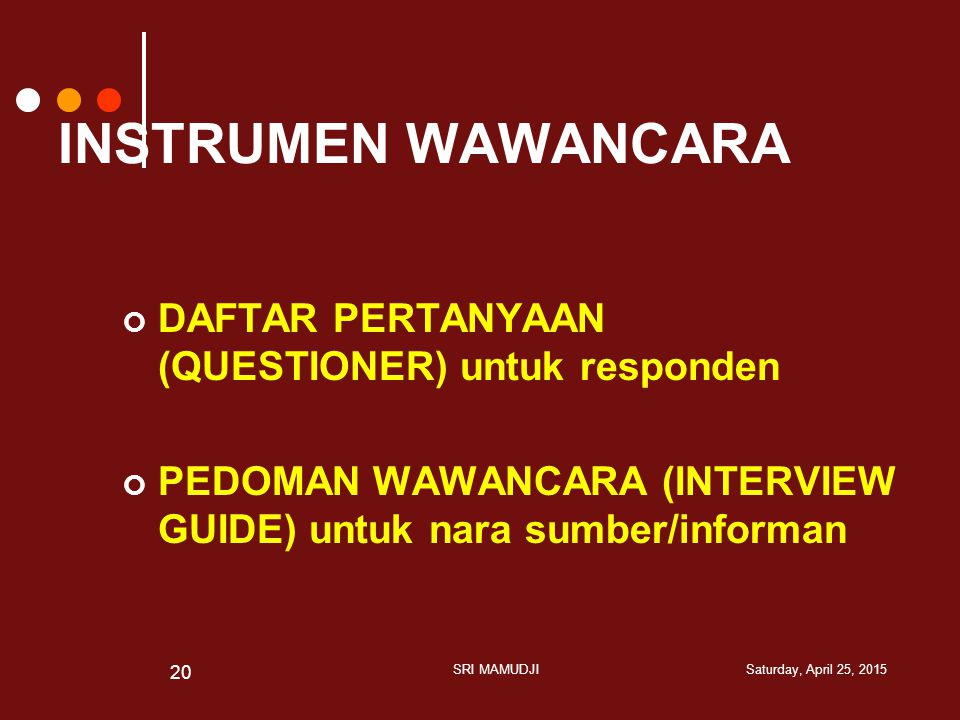 INSTRUMEN WAWANCARA DAFTAR PERTANYAAN (QUESTIONER) untuk responden PEDOMAN WAWANCARA (INTERVIEW GUIDE) untuk nara sumber/informan Saturday, April 25,
