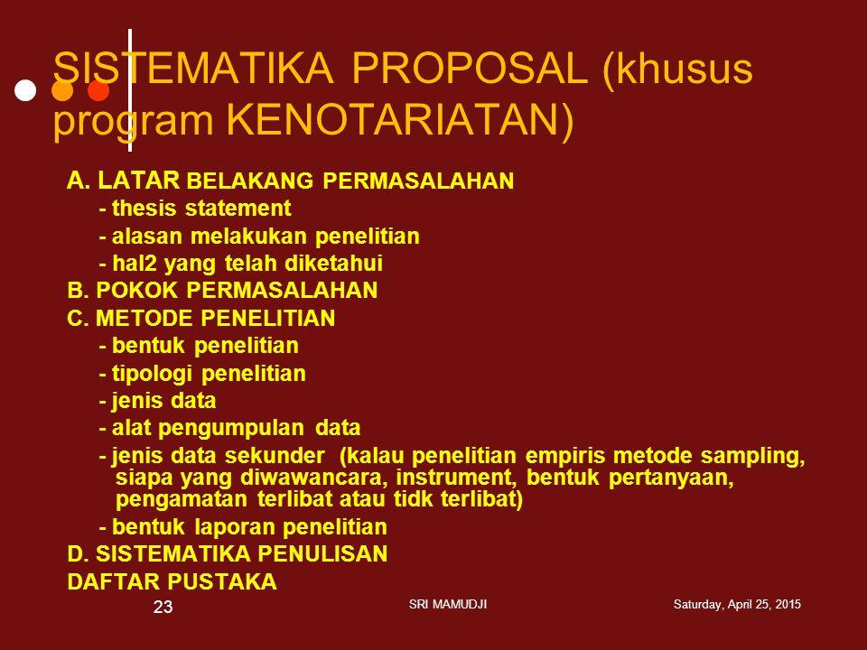 SISTEMATIKA PROPOSAL (khusus program KENOTARIATAN) A. LATAR BELAKANG PERMASALAHAN - thesis statement - alasan melakukan penelitian - hal2 yang telah d