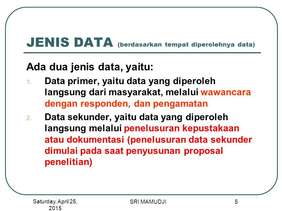 5 JENIS DATA (berdasarkan tempat diperolehnya data) Ada dua jenis data, yaitu: 1. Data primer, yaitu data yang diperoleh langsung dari masyarakat, mel