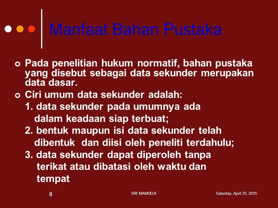 Manfaat Bahan Pustaka Pada penelitian hukum normatif, bahan pustaka yang disebut sebagai data sekunder merupakan data dasar. Ciri umum data sekunder a