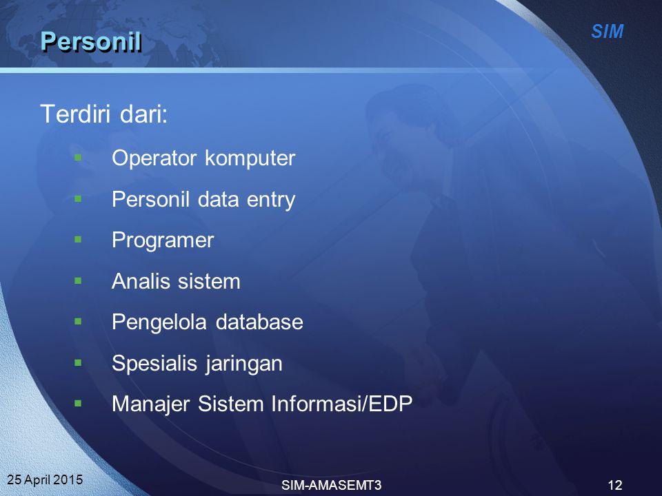 SIM 25 April 2015 SIM-AMASEMT312 Personil Terdiri dari:  Operator komputer  Personil data entry  Programer  Analis sistem  Pengelola database  S