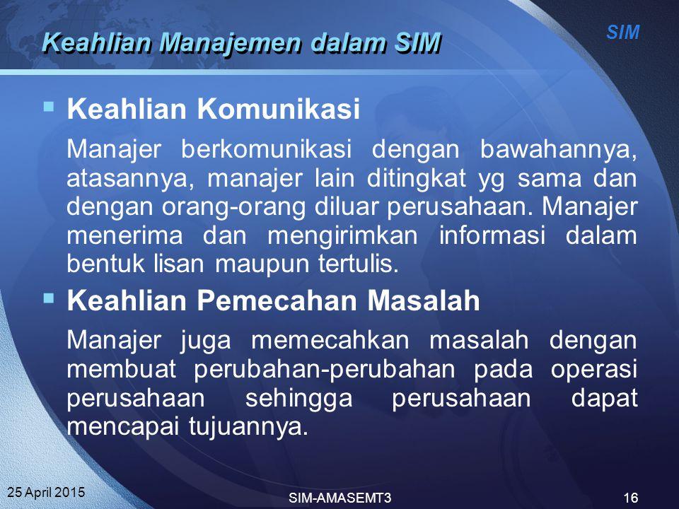 SIM 25 April 2015 SIM-AMASEMT316 Keahlian Manajemen dalam SIM  Keahlian Komunikasi Manajer berkomunikasi dengan bawahannya, atasannya, manajer lain d