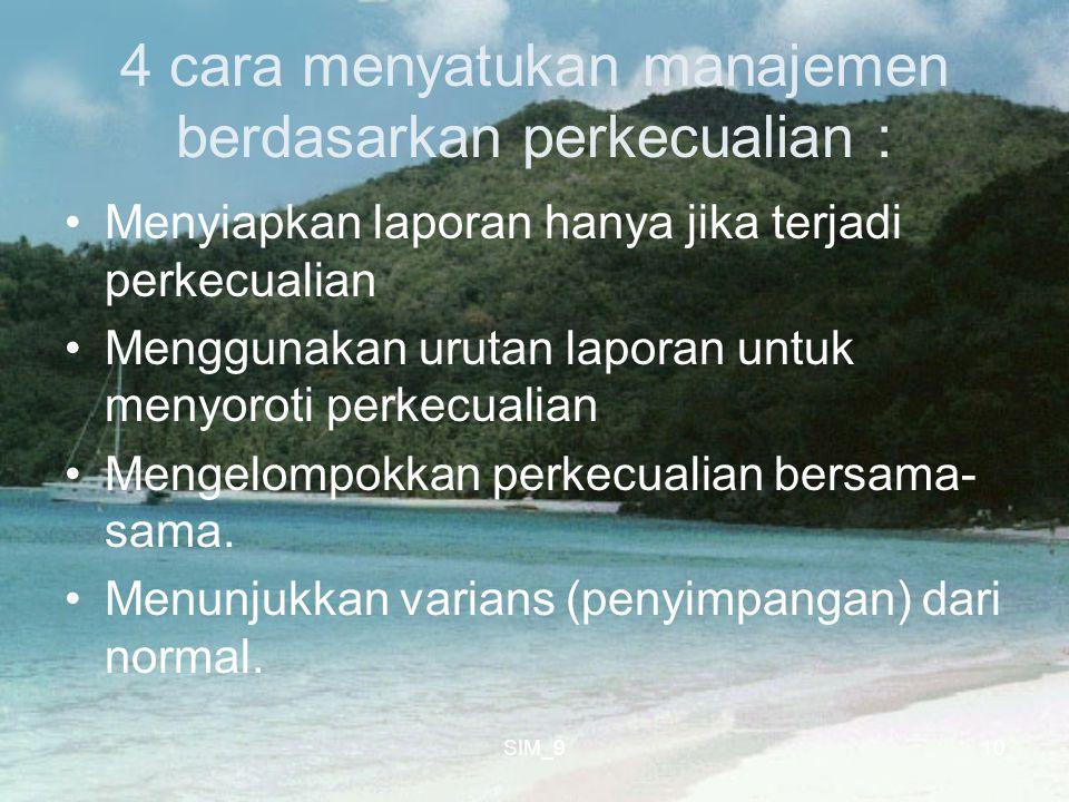 SIM_910 4 cara menyatukan manajemen berdasarkan perkecualian : Menyiapkan laporan hanya jika terjadi perkecualian Menggunakan urutan laporan untuk men