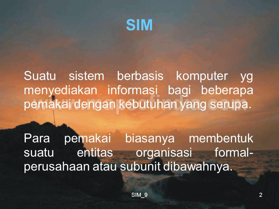 SIM_92 SIM Suatu sistem berbasis komputer yg menyediakan informasi bagi beberapa pemakai dengan kebutuhan yang serupa. Para pemakai biasanya membentuk