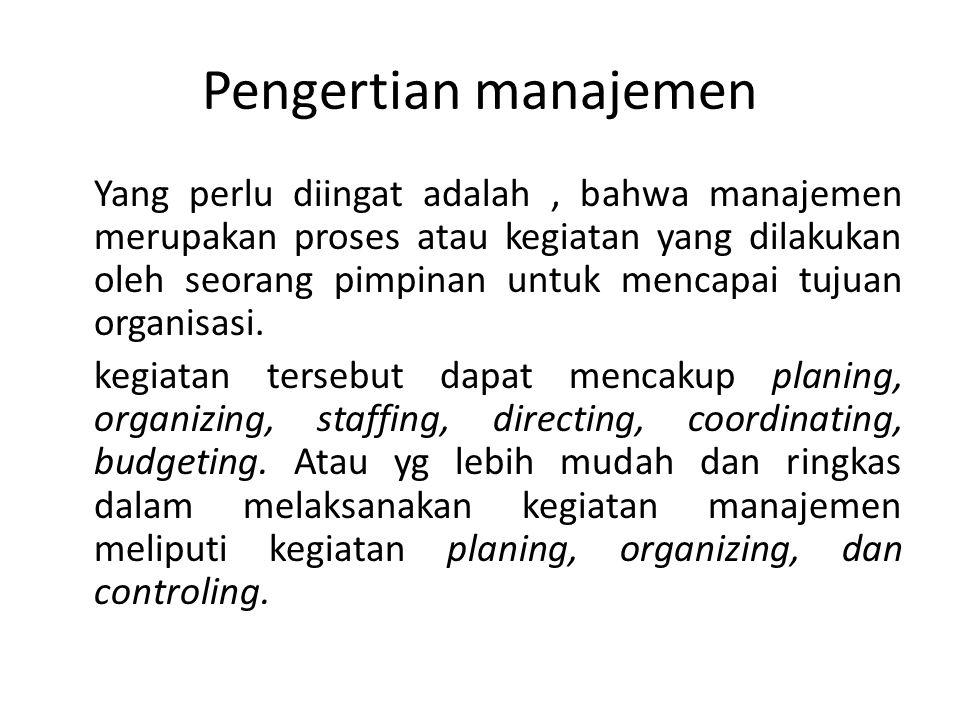 Pengertian manajemen Yang perlu diingat adalah, bahwa manajemen merupakan proses atau kegiatan yang dilakukan oleh seorang pimpinan untuk mencapai tuj