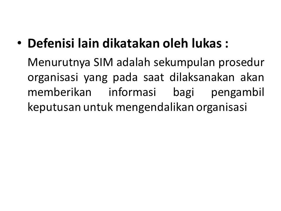 Defenisi lain dikatakan oleh lukas : Menurutnya SIM adalah sekumpulan prosedur organisasi yang pada saat dilaksanakan akan memberikan informasi bagi p