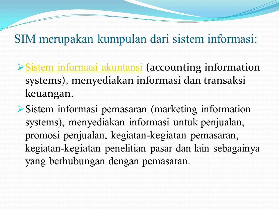 SIM merupakan kumpulan dari sistem informasi:  Sistem informasi akuntansi (accounting information systems), menyediakan informasi dan transaksi keuangan.
