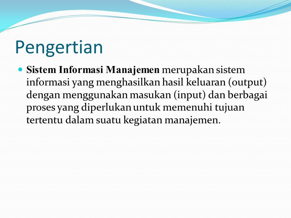 Pengertian Sistem Informasi Manajemen merupakan sistem informasi yang menghasilkan hasil keluaran (output) dengan menggunakan masukan (input) dan berbagai proses yang diperlukan untuk memenuhi tujuan tertentu dalam suatu kegiatan manajemen.