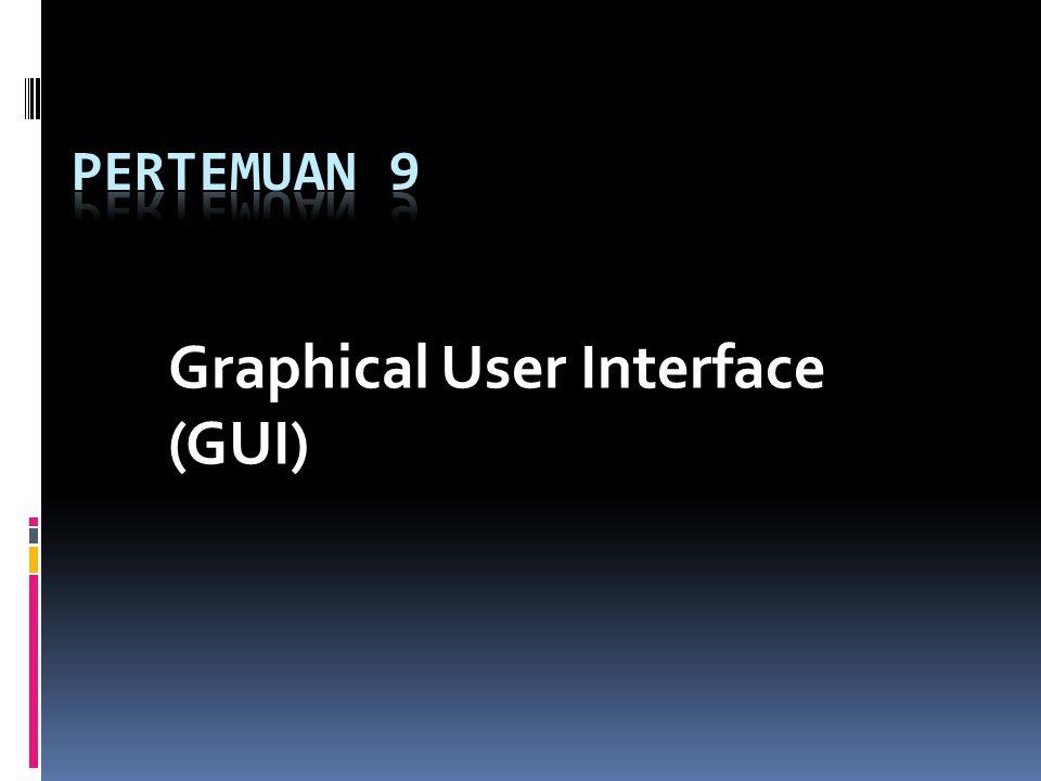 Pendahuluan  Graphical User Interface (GUI) adalah bentuk dialog atau komunikasi antara manusia dan komputer yang berbentuk grafis dan sangat atraktif .