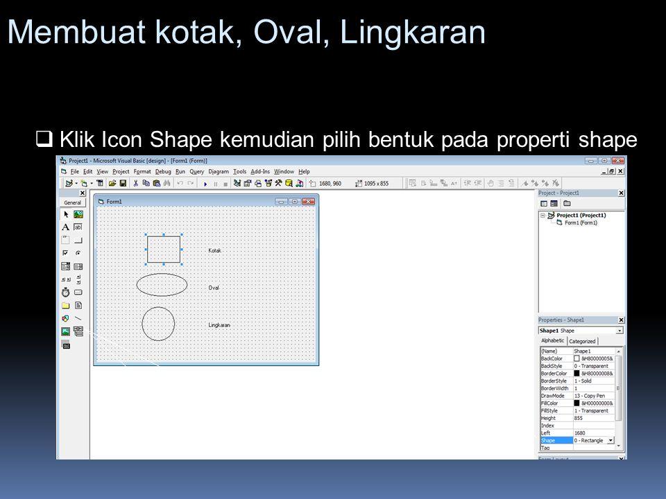 Membuat kotak, Oval, Lingkaran  Klik Icon Shape kemudian pilih bentuk pada properti shape Icon shape Property shape  Untuk merubah gambar
