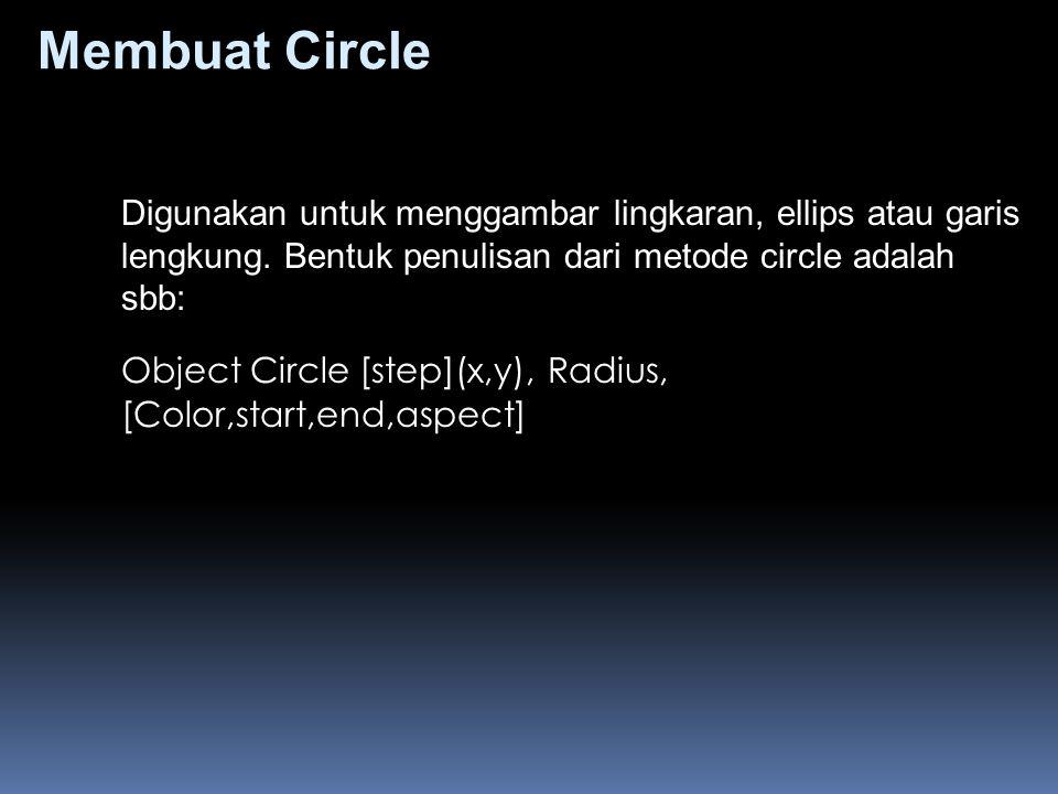 Membuat Circle Digunakan untuk menggambar lingkaran, ellips atau garis lengkung. Bentuk penulisan dari metode circle adalah sbb: Object Circle [step](
