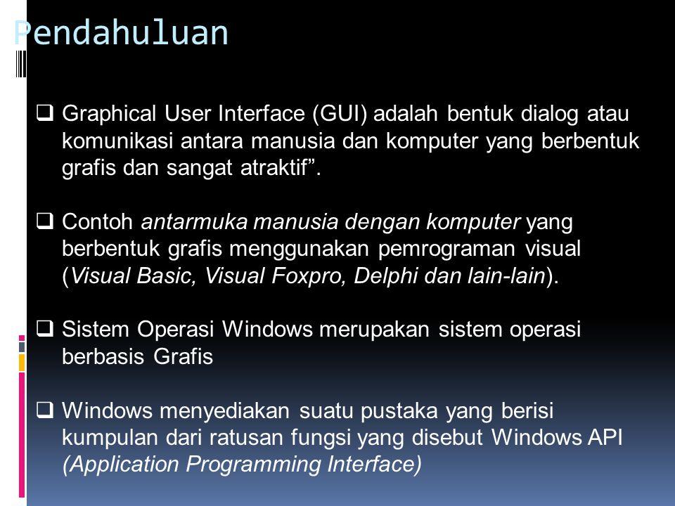  Pemrograman grafis pada sistem operasi Windows selalu menggunakan antar muka yang disebut GDI (Graphics Device Interface)  Dalam pembahasan GUI akan digunakan bahasa pemrograman Visual Basic 6.0  Visual Basic 6.0 merupakan salah satu bahasa pemrograman yang mendukung GUI  Desain Suatu Program Grafis ditentukan oleh komposisi gambar-gambar yang digunakan meliputi Letak dari obyek gambar pada screen (Sistem Koordinat), Tata warna yang digunakan (Pewarnaan), Ukuran dll *bergerak, posisi gerak, peletakan objek gambar di monitor, ukuran perubahan